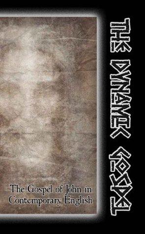 The DYNAMIC GOSPEL - The Gospel of John in Contemporary English Bram Floria