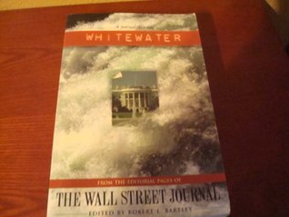 Whitewater: From The Editorial Pages Of The Wall Street Journal  by  Robert L. Bartley