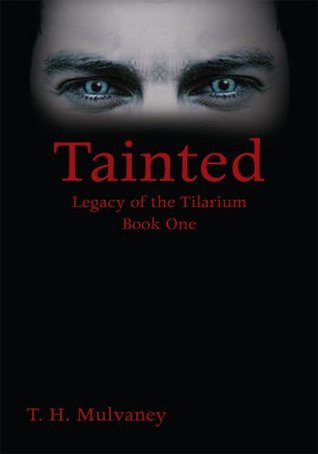 Tainted: Legacy of the Tilarium Book One  by  T. H. Mulvaney