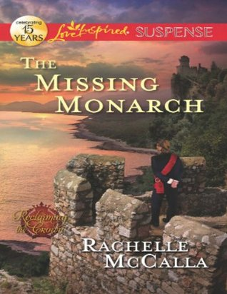 The Missing Monarch (Mills & Boon Love Inspired Suspense) (Reclaiming the Crown - Book 4) Rachelle McCalla