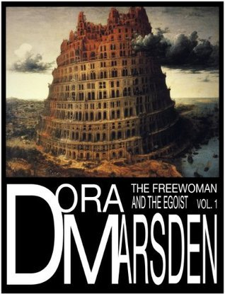 Dora Marsden: The Freewoman and the Egoist Volume One  by  Dora Marsden