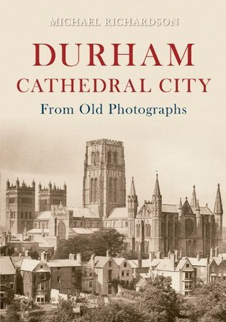 Durham Cathedral City From Old Photographs  by  Michael  Richardson