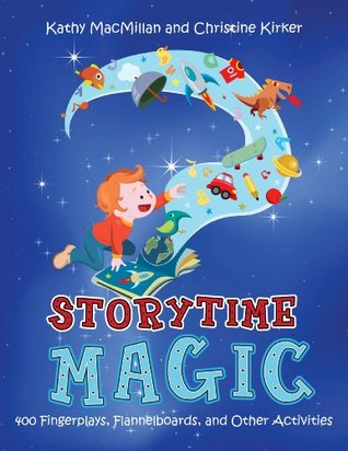 Storytime Magic: 400 Fingerplays, Flannelboards, and Other Activities Christine Kirker