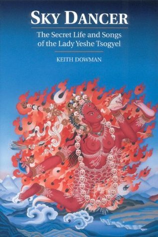 Sky Dancer: The Secret Life & Songs of the Lady Yeshe Tsogyel Keith Dowman
