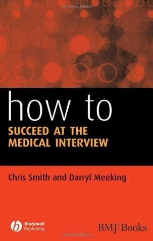How to Succeed at the Medical Interview Chris Smith