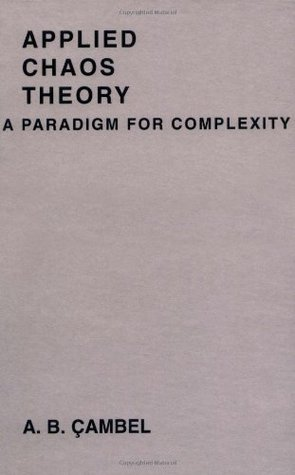 Applied Chaos Theory: A Paradigm for Complexity  by  Ali Bulent Cambel