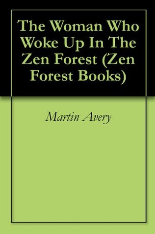 The Woman Who Woke Up In The Zen Forest (Zen Forest Books) Martin Avery