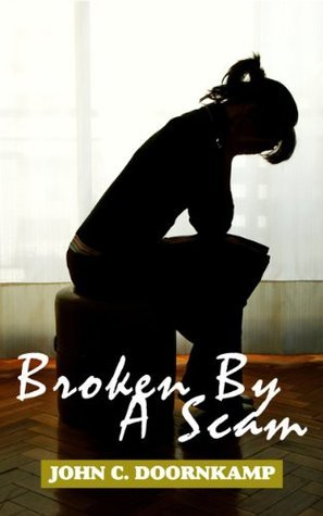 Broken By A Scam  by  John C. Doornkamp