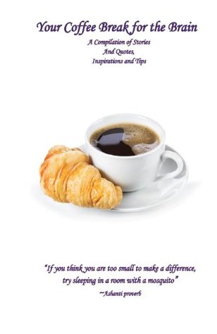 Your Coffee Break for the Brain: A Compilation of Stories and Quotes, Inspirations and Tips  by  Dr Jane F Cundy