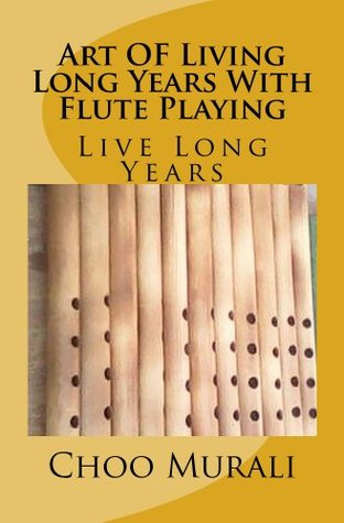 Art OF Living Long Years With Flute Playing Choo Murali