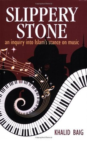 Slippery Stone - Islams Stance On Music  by  Khalid Baig