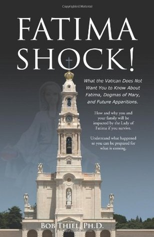 Fatima Shock!: The Real Truth About Fatima and Future Apparitions  by  Bob Thiel