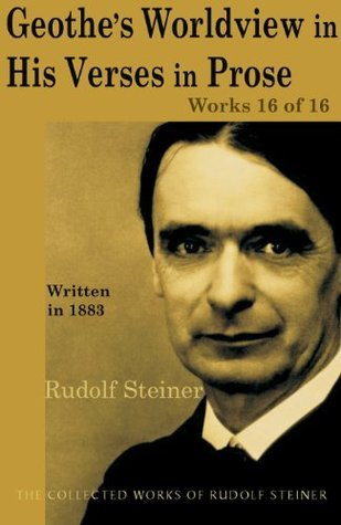 Goethes Worldview in His Verses in Prose: Works 16 of 16  by  Rudolf Steiner