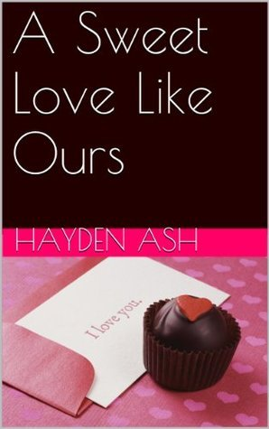 A Sweet Love Like Ours Hayden Ash