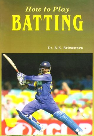 How to Play Batting  by  A.K. Srivastava