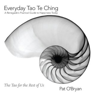 Everyday Tao Te Ching: A Renegades Practical Guide to Happiness Today: The Tao for the Rest of Us Pat OBryan