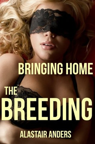 Bringing Home the Breeding: An Impregnation Gangbang  by  Alastair Anders