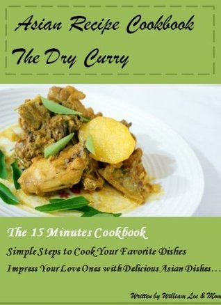 Asian Recipe Cookbook - The Dry Curry  by  William Lee
