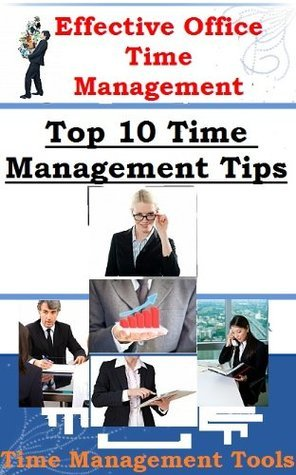 Effective Office Time Management - Top 10 Time Management Productivity Tips and Time Management Tools Kristine Dior