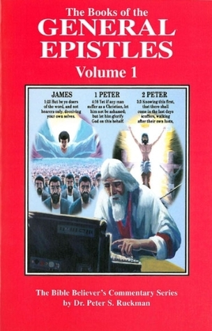 General Epistles Vol. 1 (James, 1 - 2 Peter Commentary) (The Bible Believers Commentary Series) Peter S. Ruckman