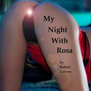 My Night With Rosa  by  Robert Ceivers