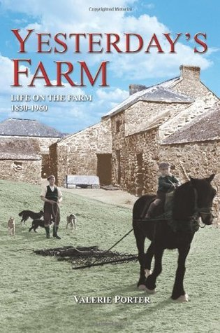 Yesterdays Farm: Life on the Farm 1830-1960  by  Valerie Porter