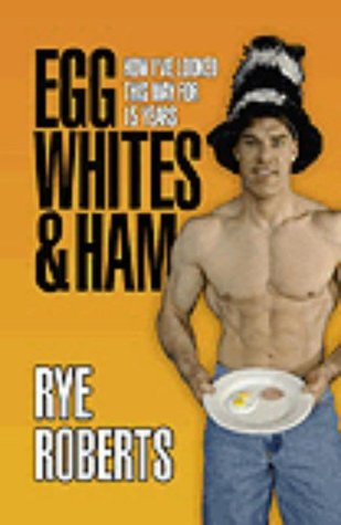 Egg Whites & Ham. How Ive Looked This Way For 15 Years  by  Rye Roberts