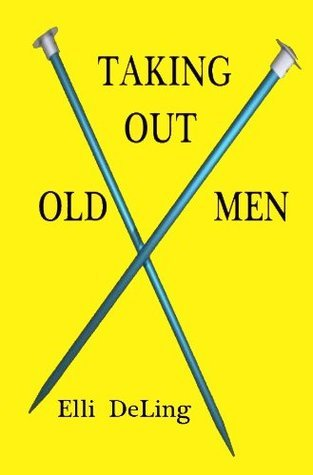 Taking Out Old Men  by  Elli Deling