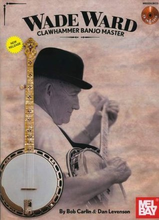 Wade Ward - Clawhammer Banjo Master Bob Carlin