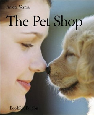 The Pet Shop  by  Ankita Verma