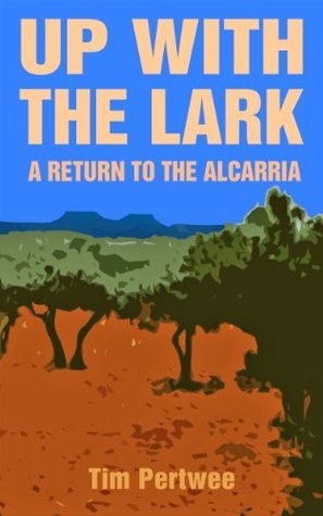 Up with the Lark - A Return to the Alcarria Tim Pertwee