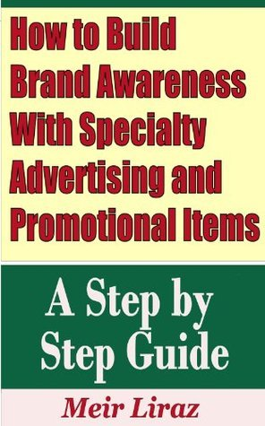 How to Build Brand Awareness With Specialty Advertising and Promotional Items - A Step  by  Step Guide by Meir Liraz