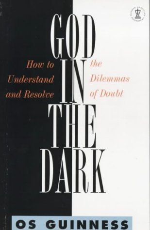 God in the Dark: How to Understand and Resolve the Dilemmas of Doubt Os Guinness