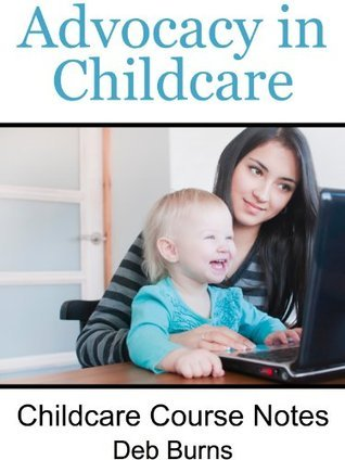 Advocacy In Childcare (Childcare Course Notes) Deb Burns