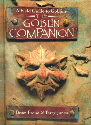The Goblin Companion : A Field Guide to Goblins  by  Brian Froud