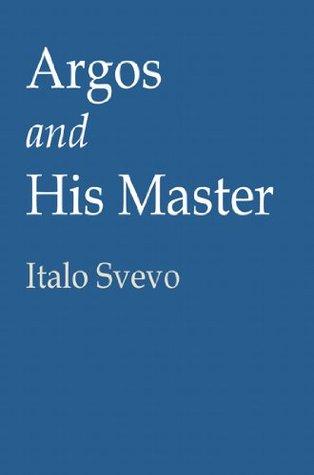 Argos and His Master  by  Italo Svevo