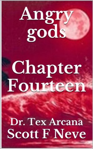 Angry gods Chapter Fourteen  by  Scott F. Neve