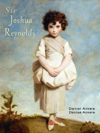 Sir Joshua Reynolds: 165+ Rococo Reproductions  by  Denise Ankele