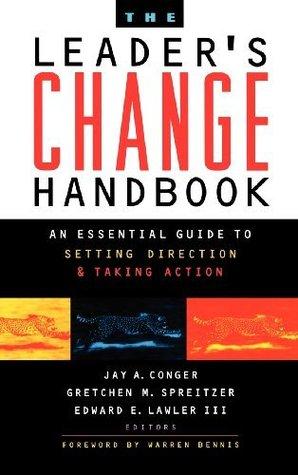 The Leaders Change Handbook: An Essential Guide to Setting Direction and Taking Action Jay A. Conger