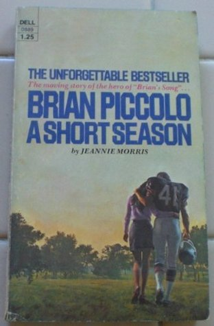 Brian Piccolo : A Short Season Jeannie Morris