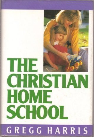 The Christian Home School  by  Gregg Harris