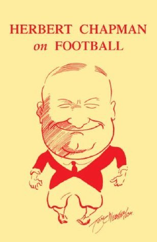 Herbert Chapman on Football: A Facsimile Robert Blatchford