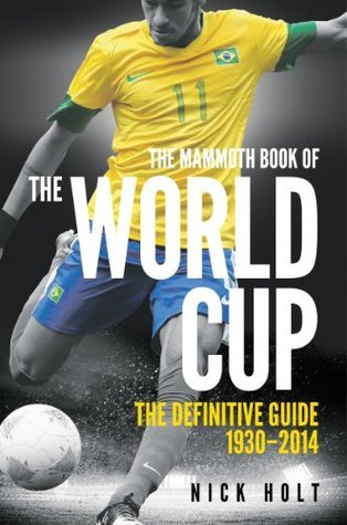 Mammoth Book Of The World Cup (Mammoth Books)  by  Nick Holt