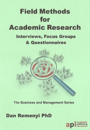 Field Methods for Academic Research - Interviews, Focus Groups and Questionaires Dan Remenyi