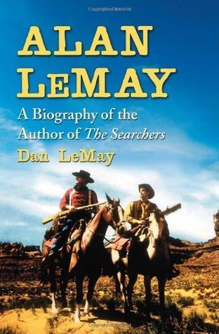 Alan LeMay: A Biography of the Author of The Searchers  by  Dan Lemay