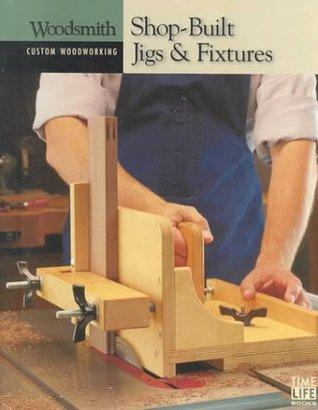 Shop Built Jigs & Fixtures  by  Time-Life Books