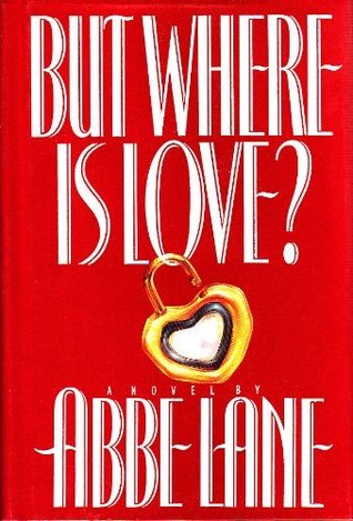 But Where Is Love?: A Novel  by  Abbe Lane