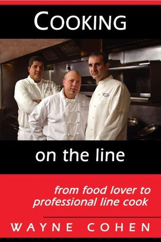 Cooking On The Line: from Food Lover to Professional Line Cook  by  Wayne Cohen