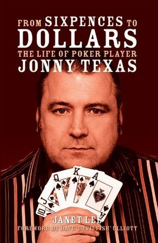From Sixpences to Dollars - The Life of Poker Player Jonny Texas (Biography Series)  by  Janet Lee