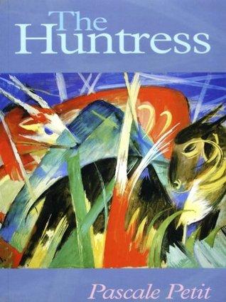 The Huntress  by  Pascale Petit